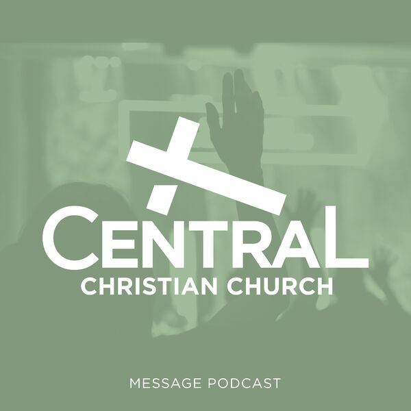 Central Christian Church Message Podcast Podcast Artwork Image