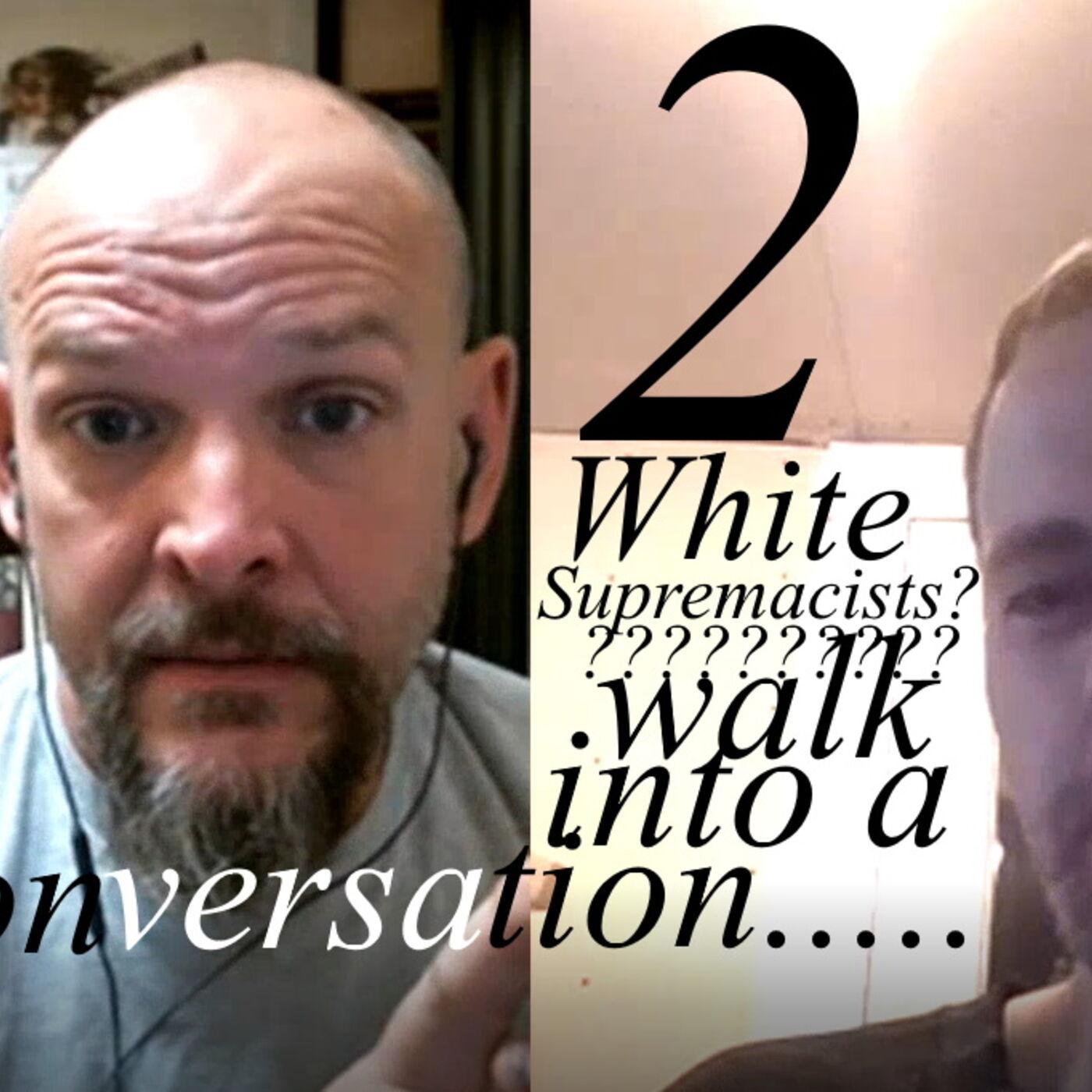 2 White Supremicists????? Walk Into a Conversation