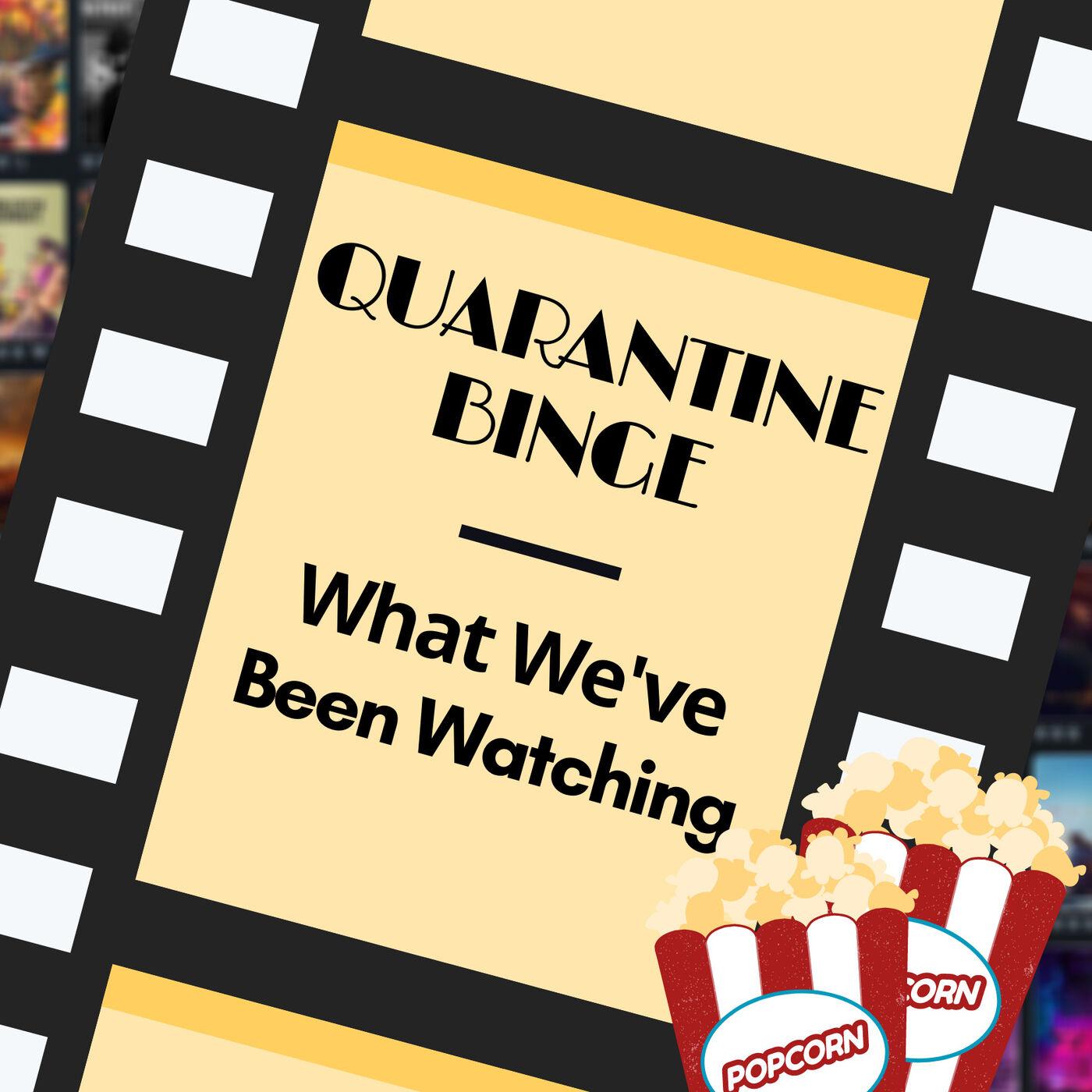 Quarantine Binge: What We've Been Watching
