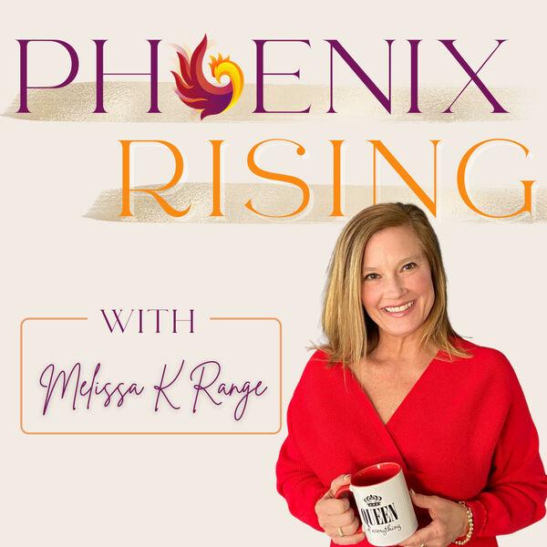 Phoenix Rising with Melissa K. Range Podcast Artwork Image
