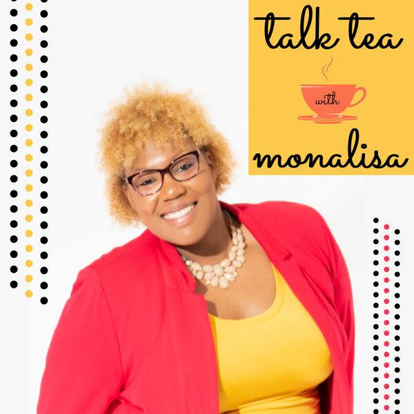 Talk Tea with Monalisa Podcast Artwork Image