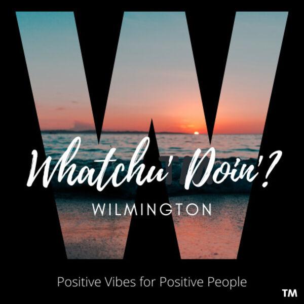 Whatchu' Doin' Wilmington!  Podcast Artwork Image