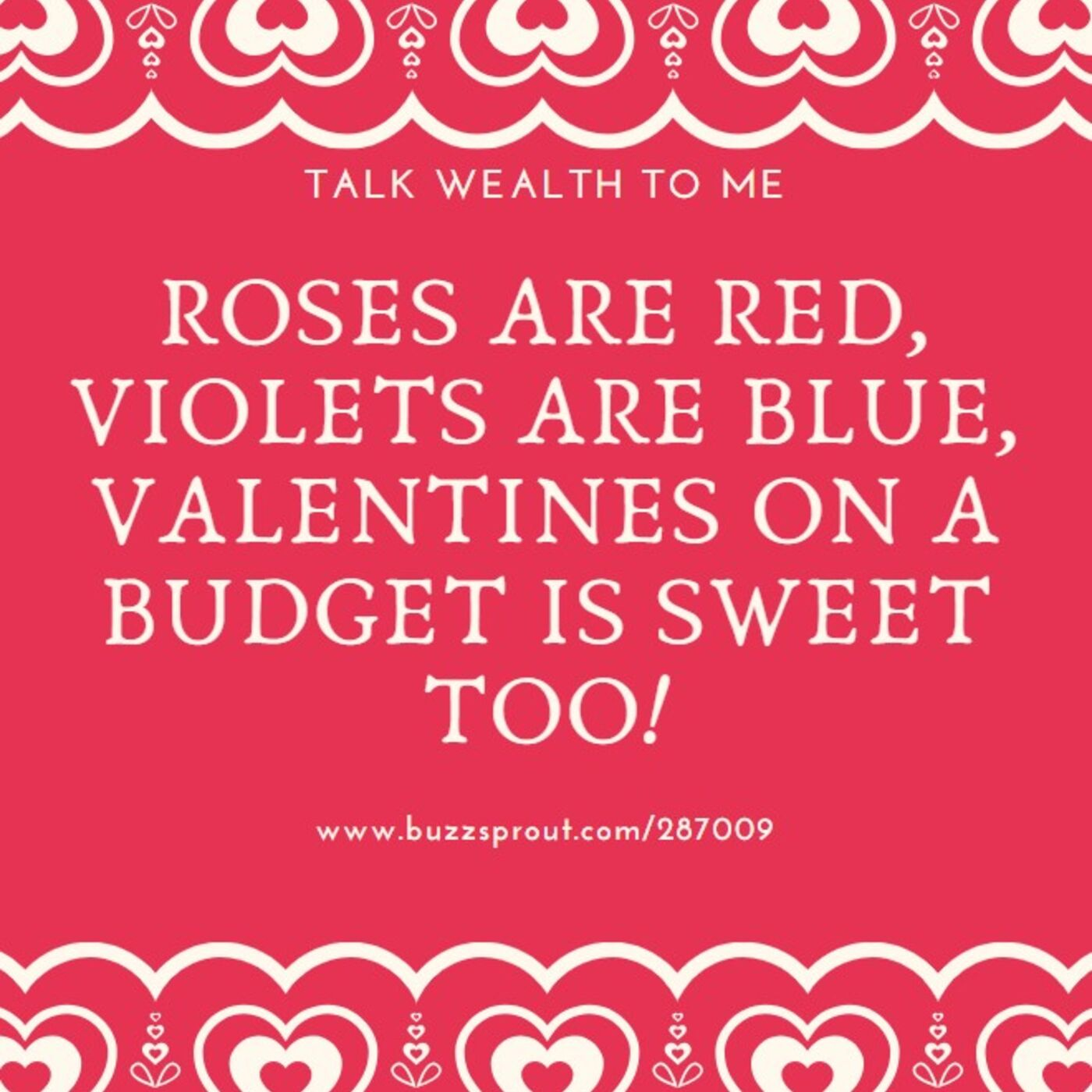 #070 Roses are Red, Violets are Blue, Valentines on a Budget is Sweet Too
