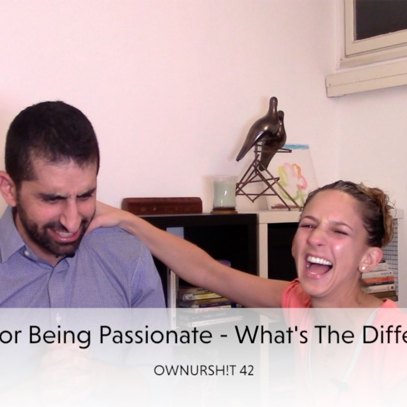 OWNURSH!T 42 - Yelling and Being Passionate - What's the difference?