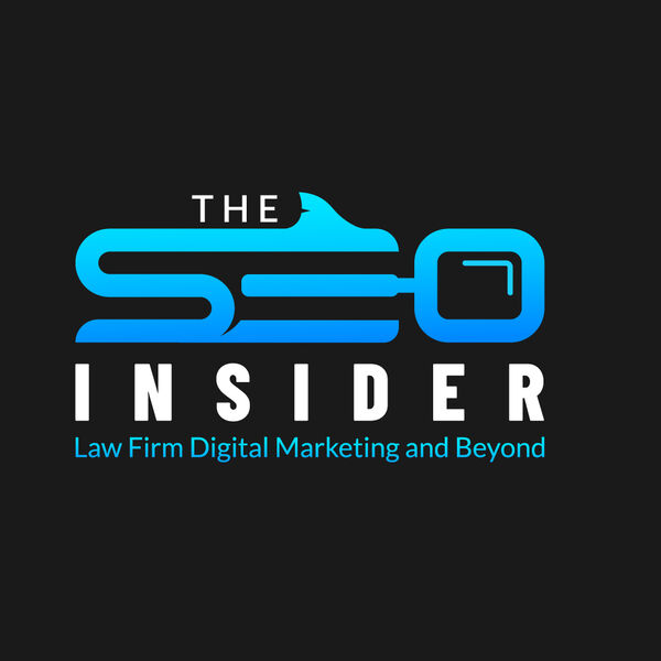 The SEO Insider: Law Firm Digital Marketing and Beyond Podcast Artwork Image