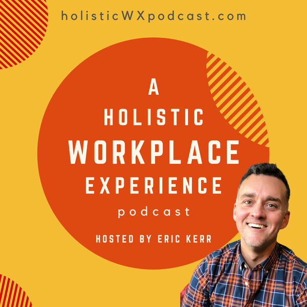 A Holistic Workplace Experience podcast Podcast Artwork Image