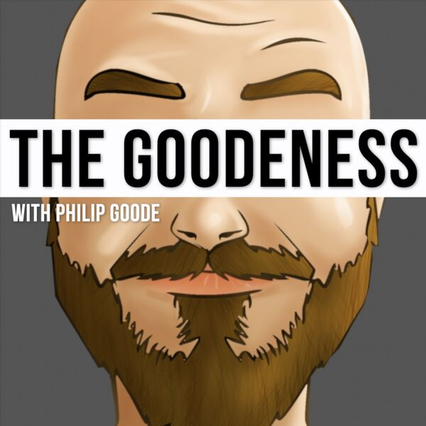 The Goodeness w/ Philip Goode Podcast Artwork Image