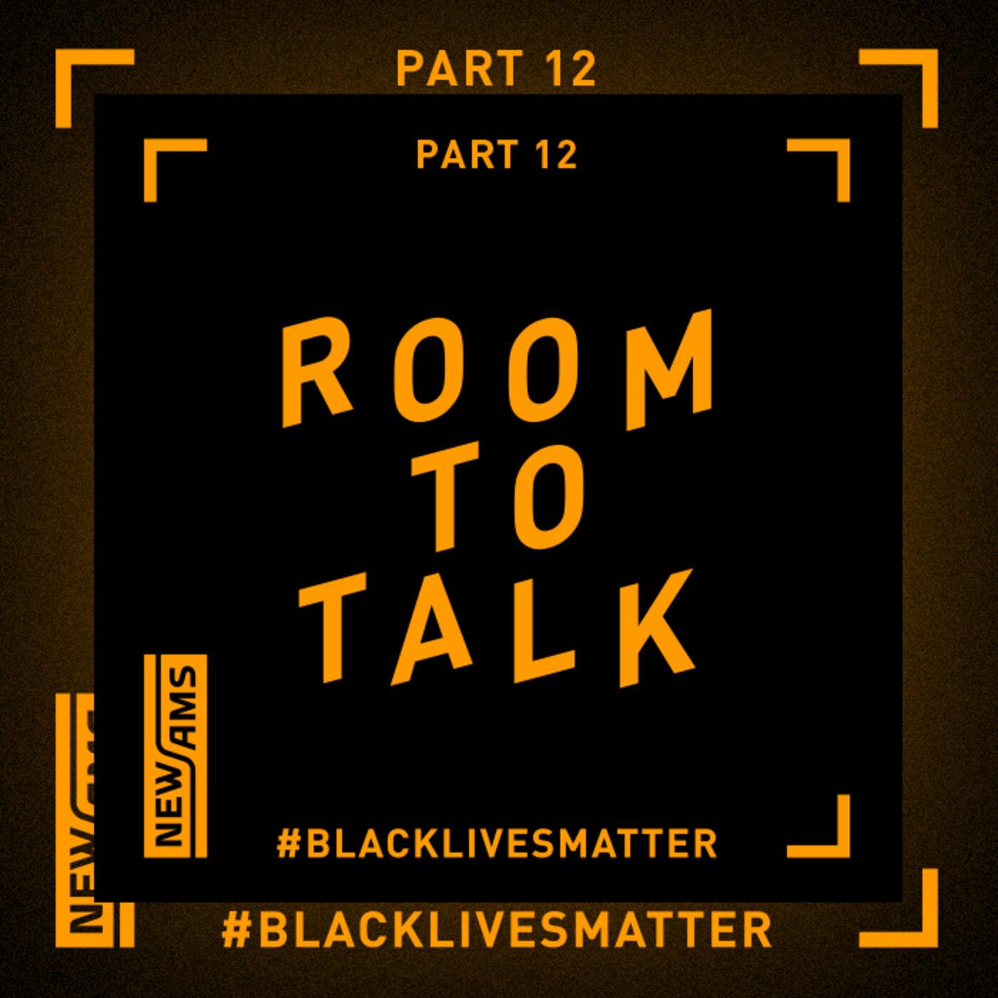 Room to Talk: Black Lives Matter Part 12