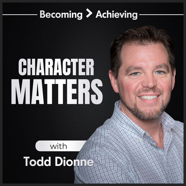 Character Matters with Todd Dionne Podcast Artwork Image