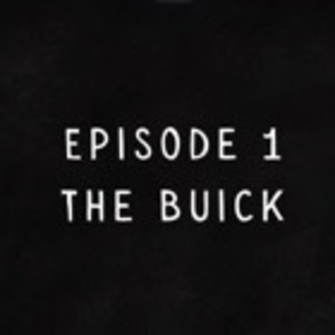 Episode 1: The Buick