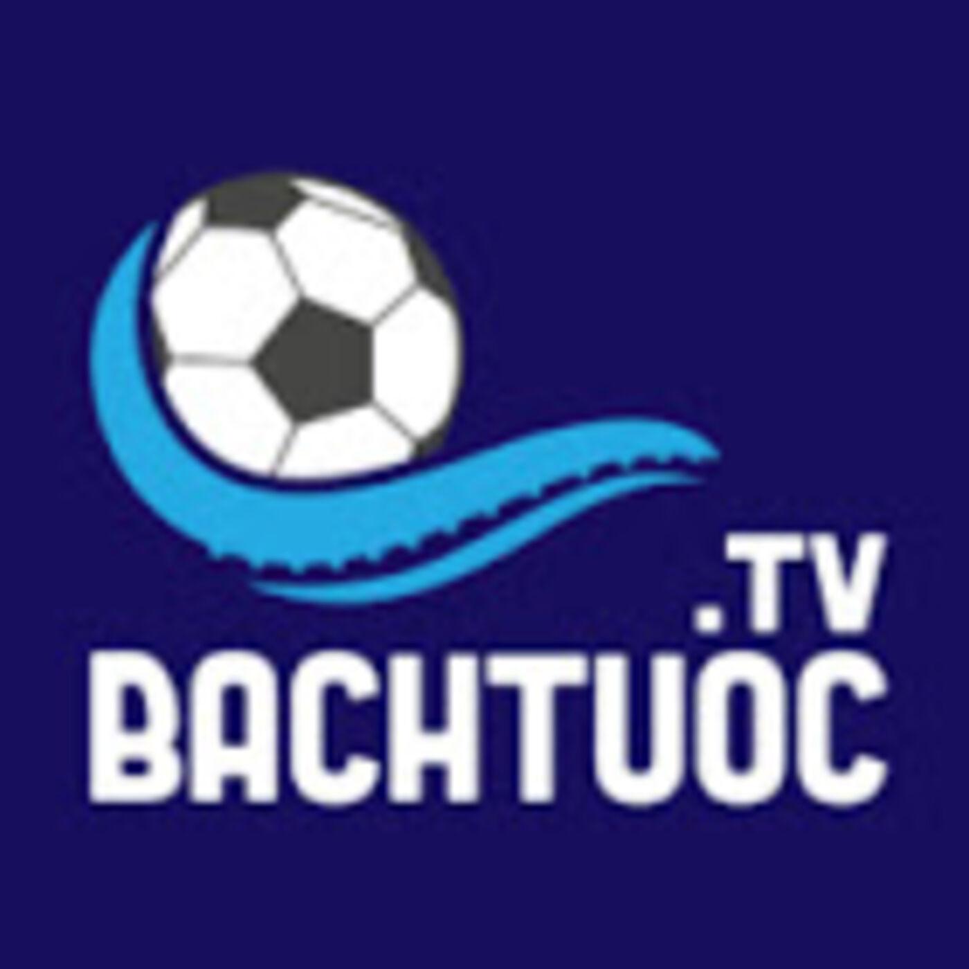Bachtuoc TV - Trang Web Xem Truc Tiep Bong Da Mien Phi