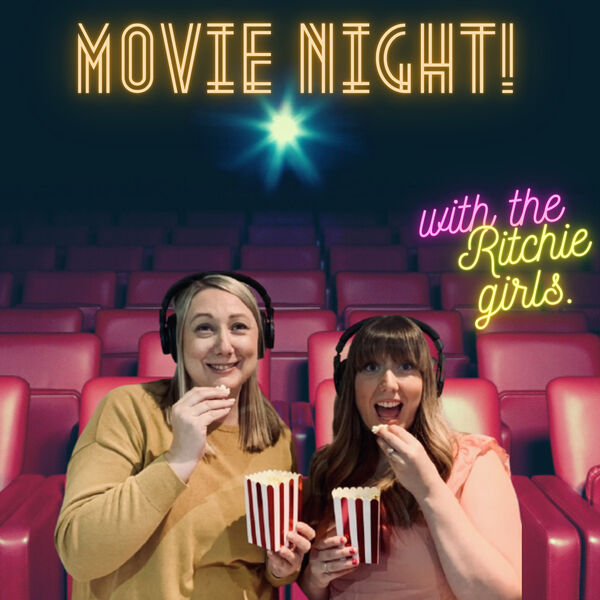 Movie night! With the Ritchie girls. Podcast Artwork Image