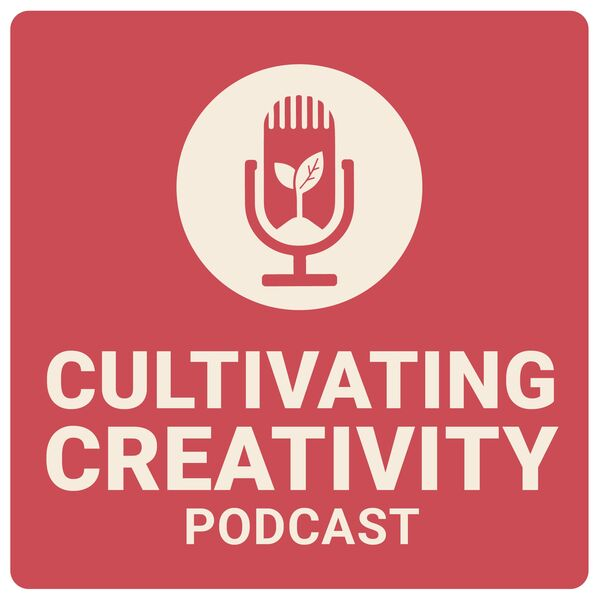 Cultivating Creativity Podcast Artwork Image