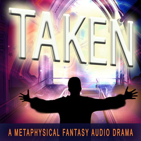 TAKEN--A Metaphysical Fantasy Audio Drama Podcast Artwork Image