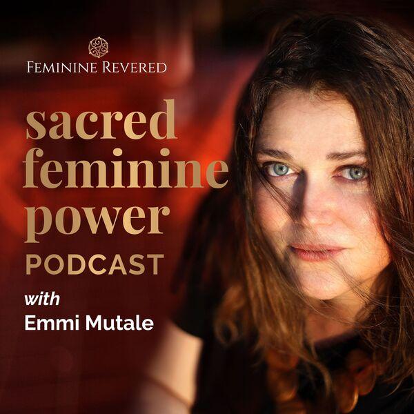 Sacred Feminine Power Podcast Artwork Image
