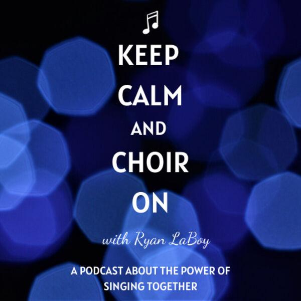 Keep Calm and Choir On  Podcast Artwork Image