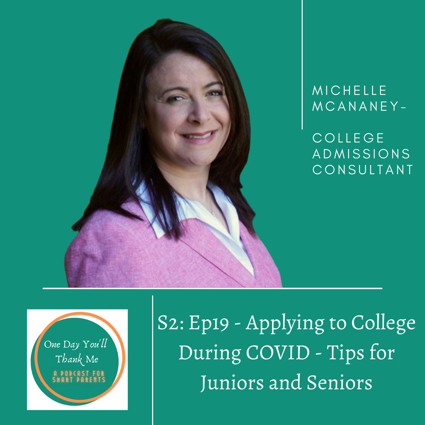 S2: E19 - Guest Expert: Michelle McAnaney, College Admissions Consultant - Applying to College During COVID - Tips for Juniors and Seniors
