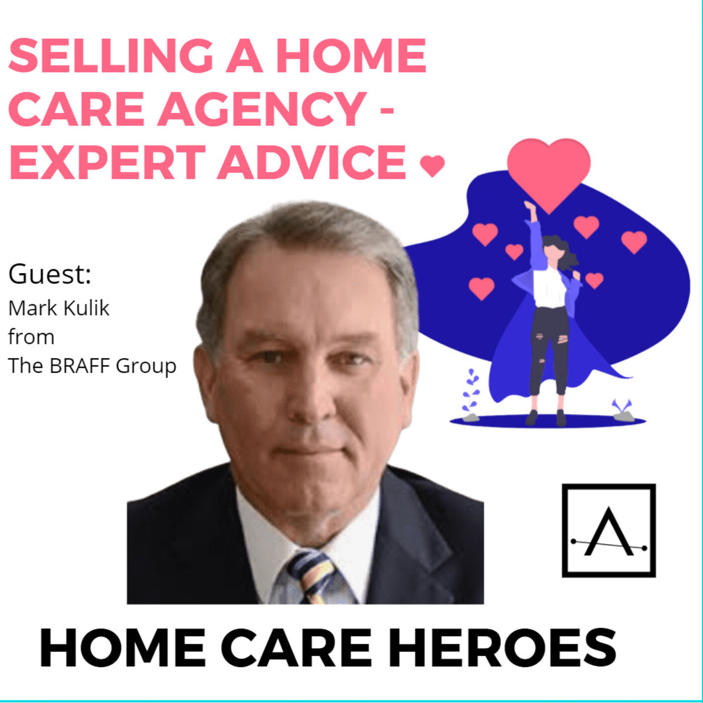 Selling a Home Care Agency - Expert Advice with Mark Kulik from The BRAFF Group (rebroadcast)