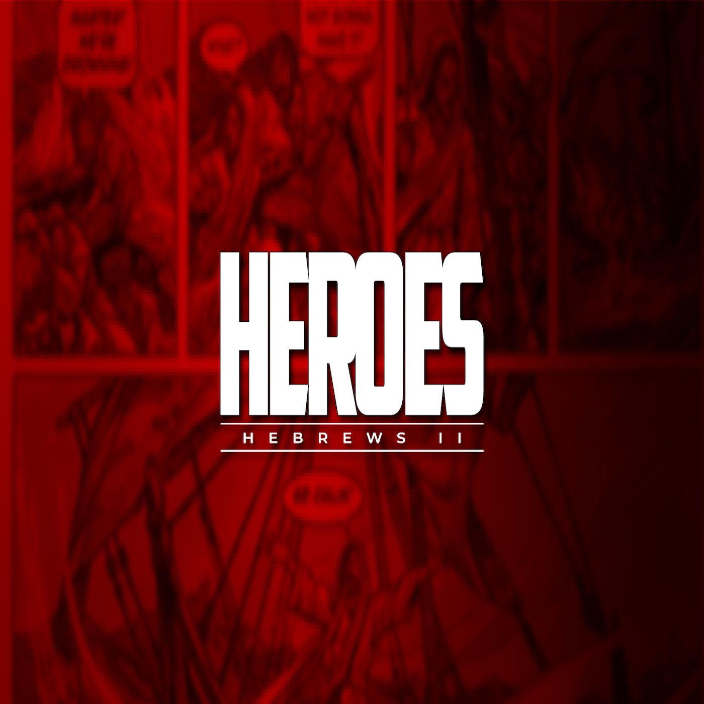 Heroes (Hebrews 11:23-12:2)