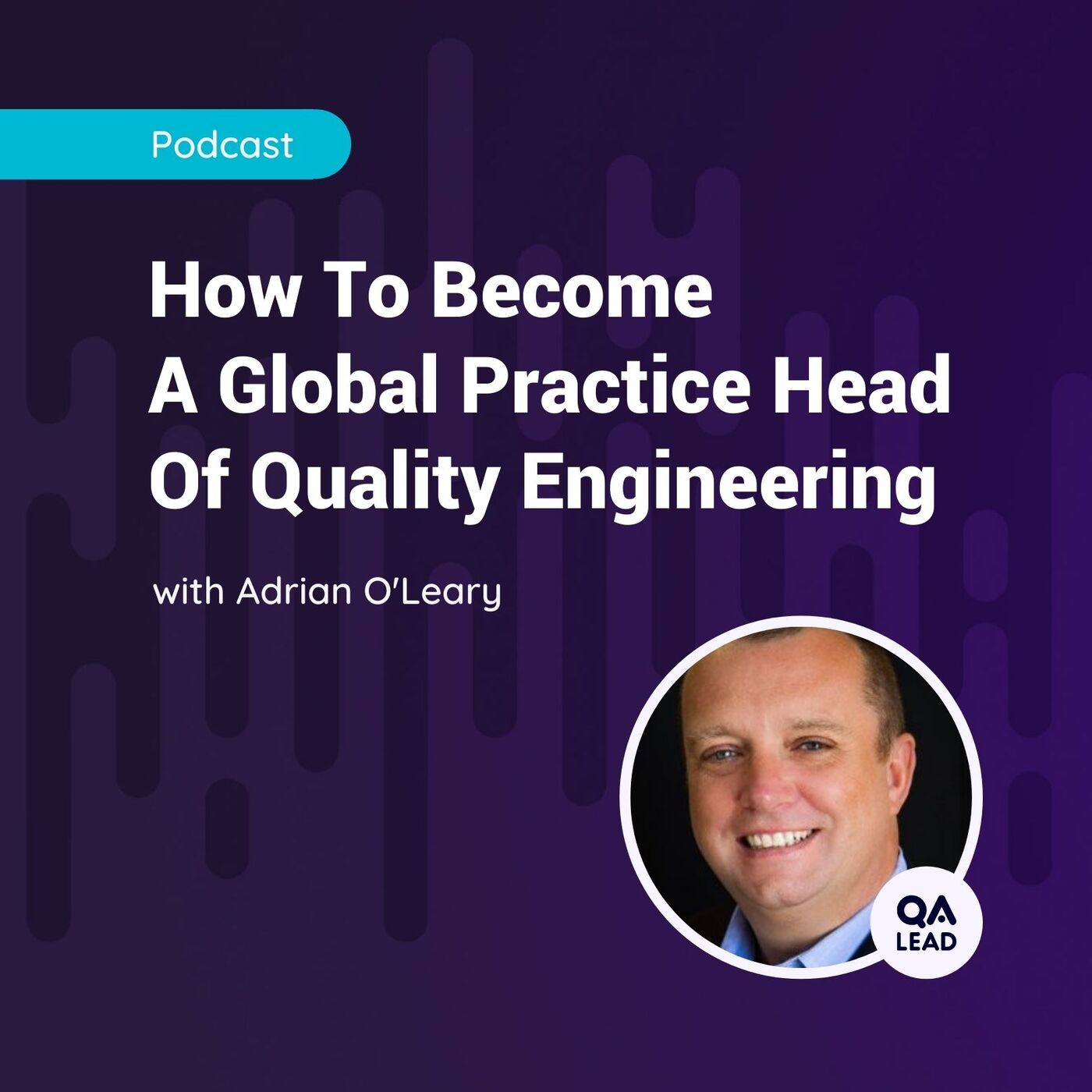 How To Become A Global Practice Head Of Quality Engineering (with Adrian O'Leary from NIIT Technologies Limited)