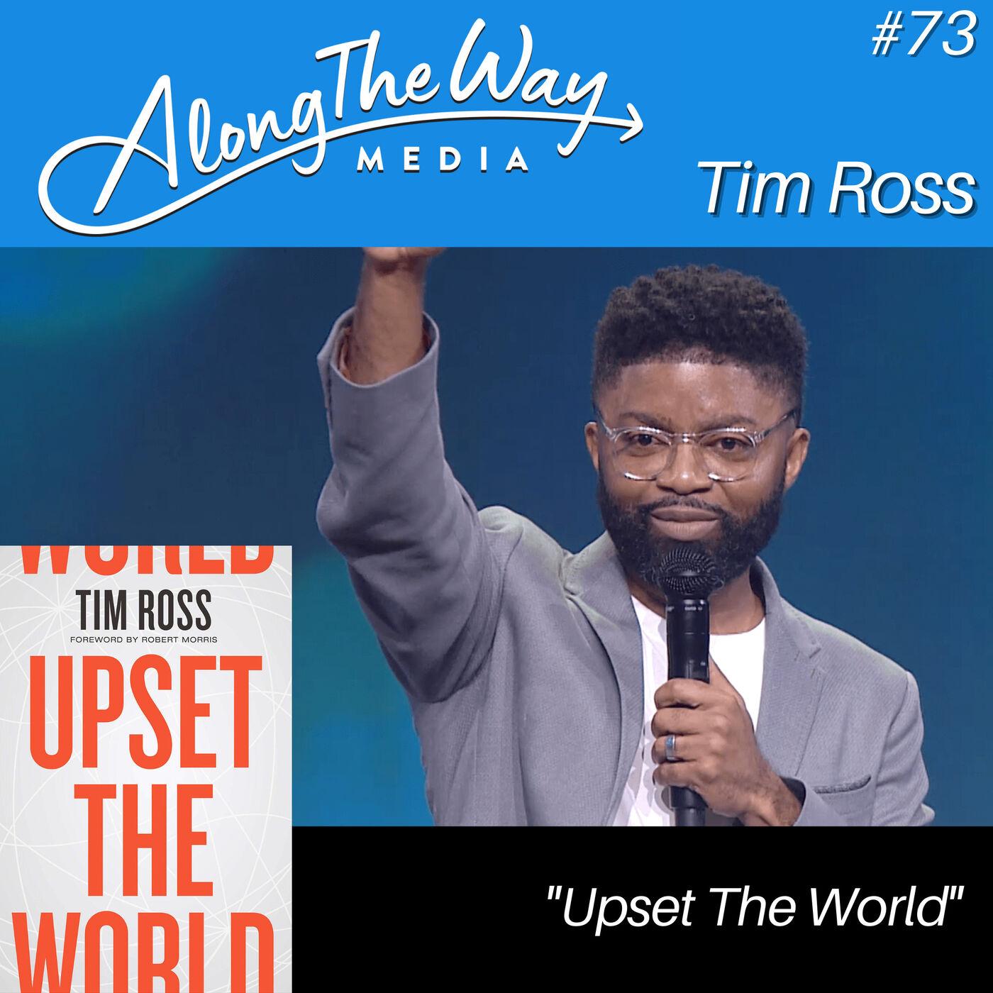 """""""Upset The World"""" - Tim Ross AlongTheWay 73"""