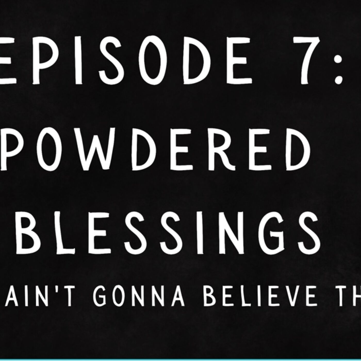 Episode 7: Powdered Blessings