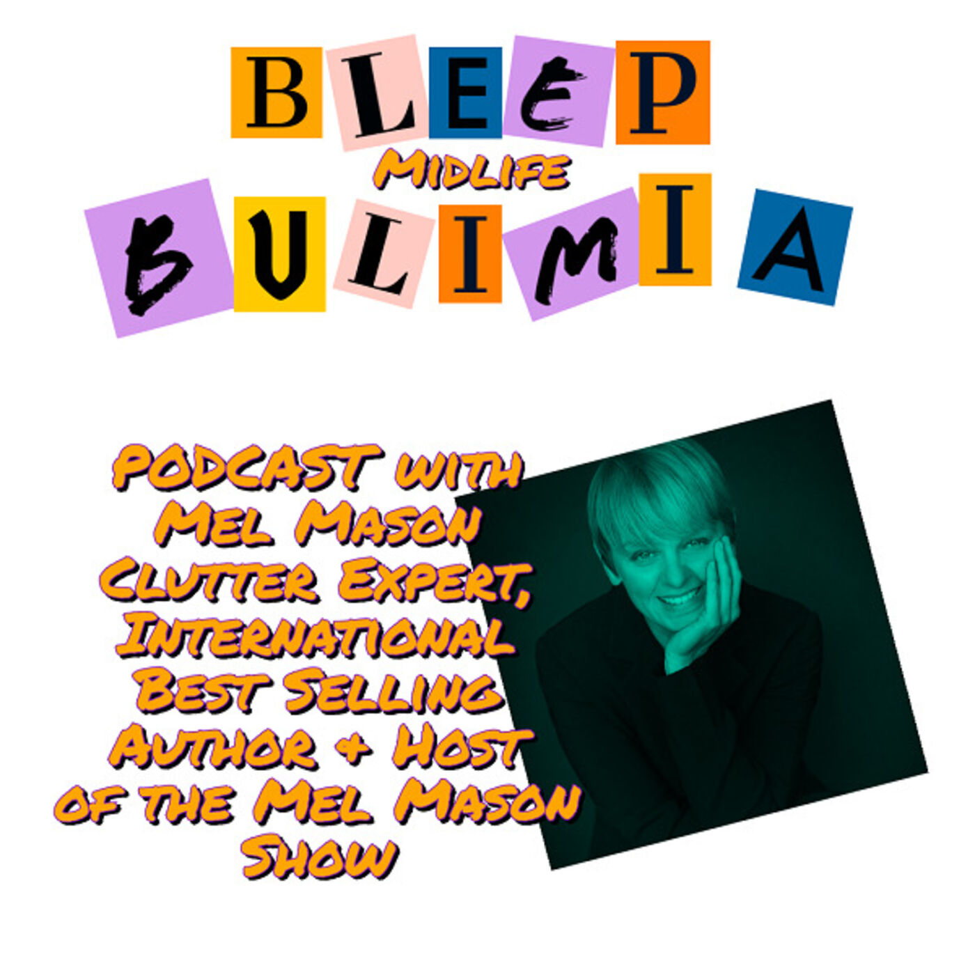 Bleep Bulimia Episode 56 with Mel Mason Clutter Expert, #1 International Best Selling Author and Host of The Mel Mason Show On Decluttering Within