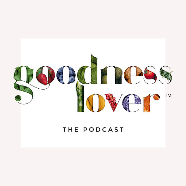 The Goodness Lover Podcast Podcast Artwork Image