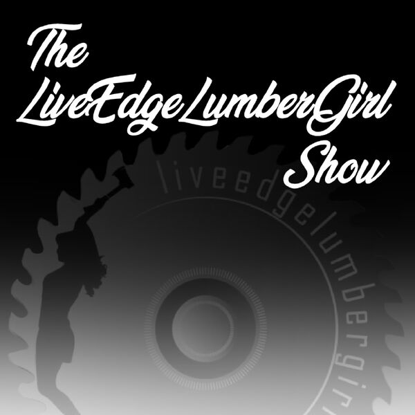 The LiveEdgeLumberGirl Show Podcast Artwork Image