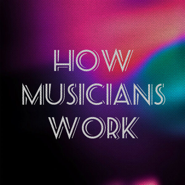 How Musicians Work Podcast Artwork Image