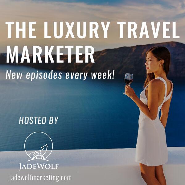 The Luxury Travel Marketer Podcast Artwork Image