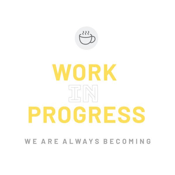 Work In Progress Podcast  Podcast Artwork Image