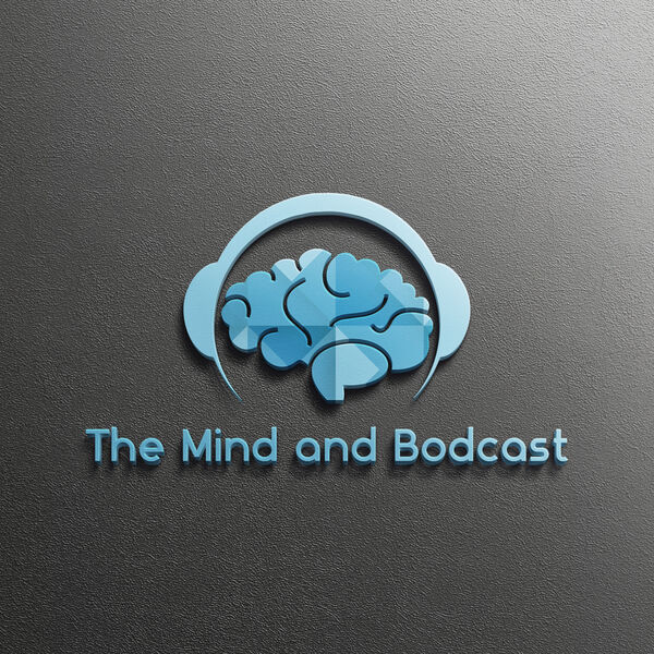 The Mind and Bodcast Podcast Artwork Image