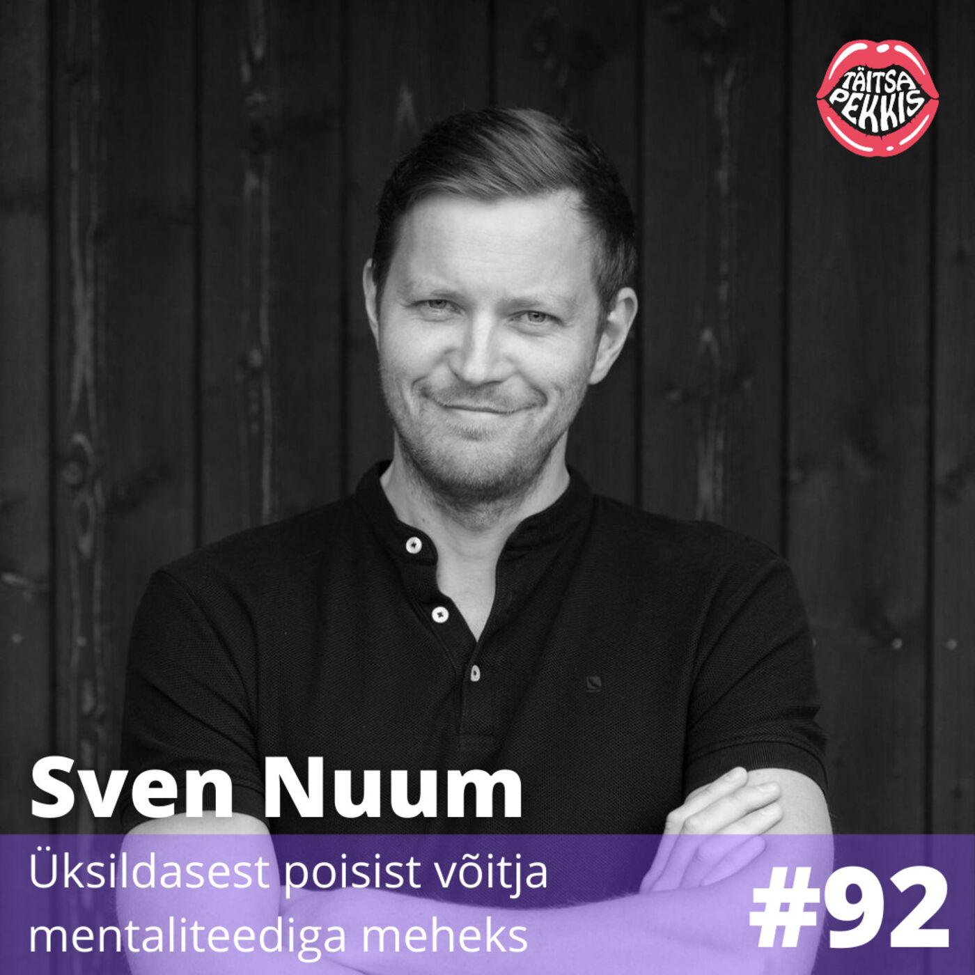 #92 - Sven Nuum - Üksildasest poisist võitja mentaliteediga meheks