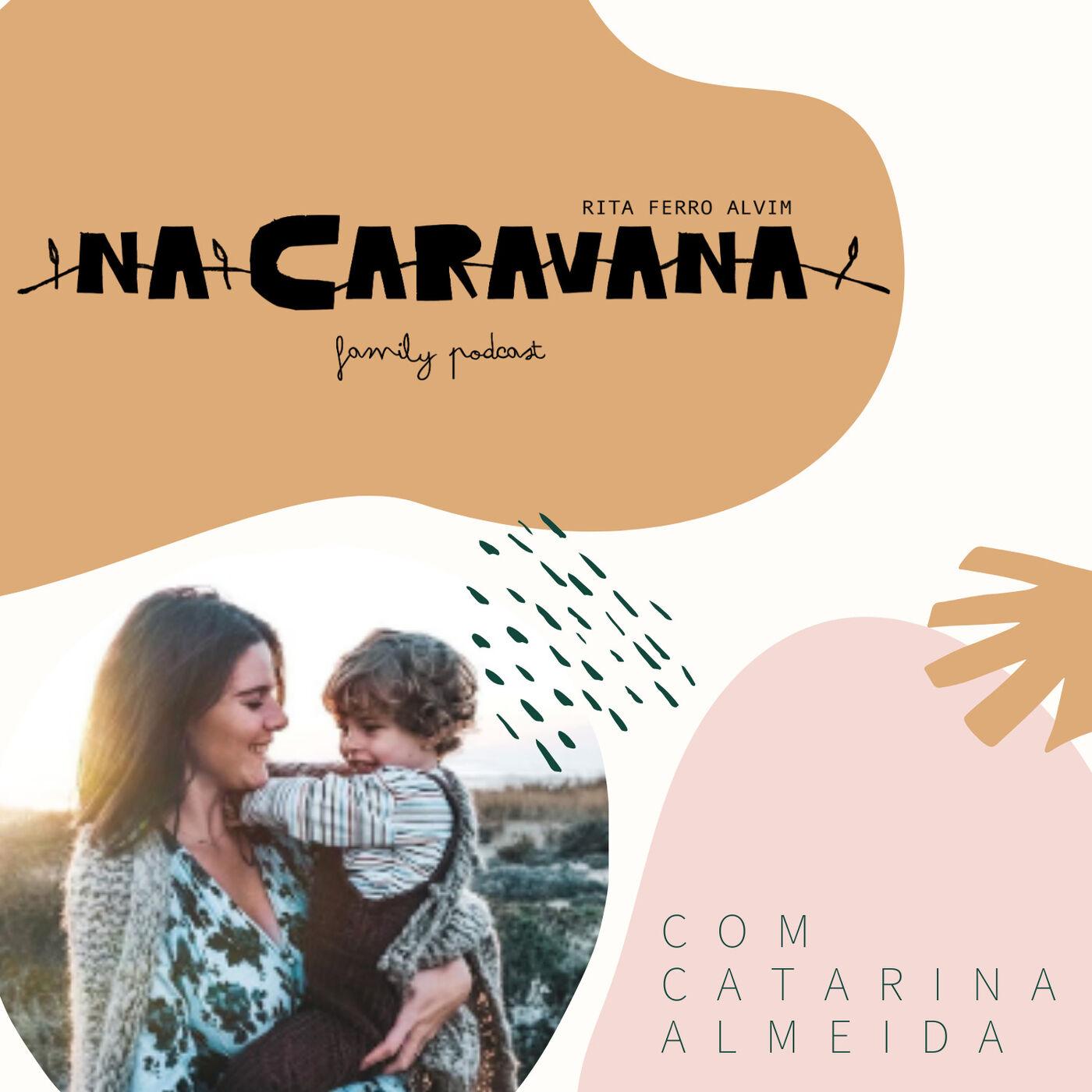 N'A Caravana com Catarina Almeida #15 Viagens, diálise e sair da maternidade sem o bebé