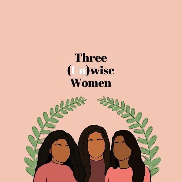 Three (Un)wise Women  Podcast Artwork Image