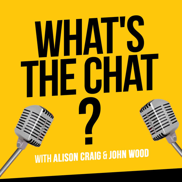 What's The Chat? with Alison Craig and John Wood Podcast Artwork Image
