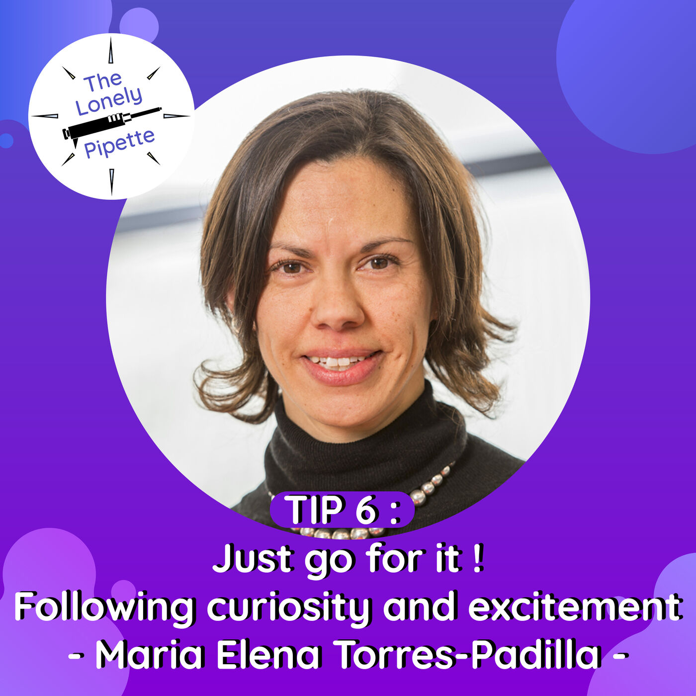 TLP #6 : Just go for it! Following your curiosity and excitement - Maria Elena Torres-Padilla