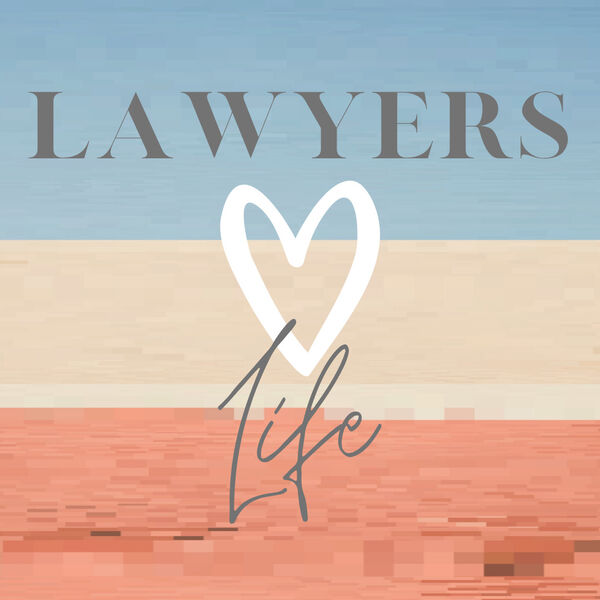 Lawyers, Love, Life Podcast Artwork Image