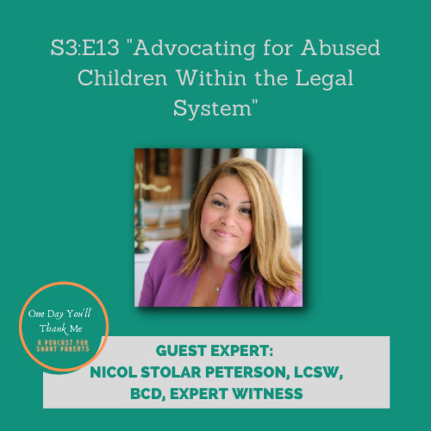 S3: E13 Guest Expert: Nicol Stolar Peterson, LCSW and Expert Witness, Identifying Child Abuse and Maltreatmentand