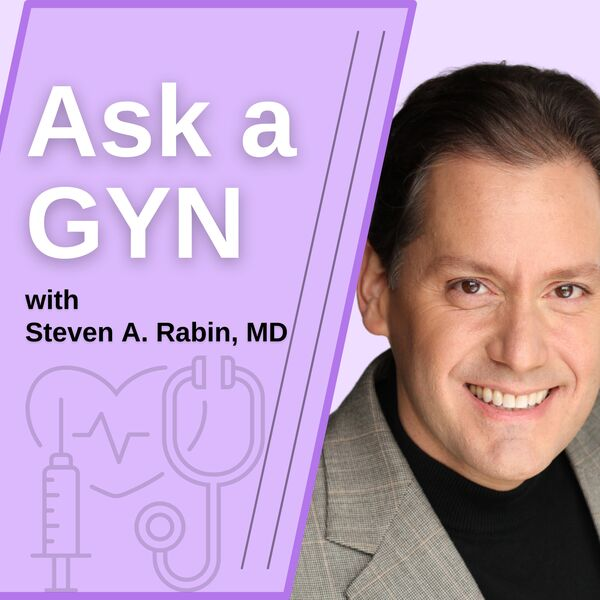 Ask a GYN - With Steven A. Rabin, MD, FACOG Podcast Artwork Image