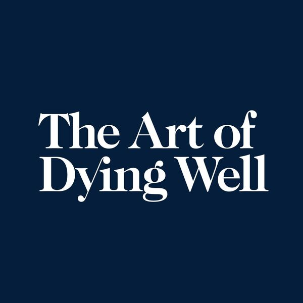 The Art of Dying Well Podcast Artwork Image
