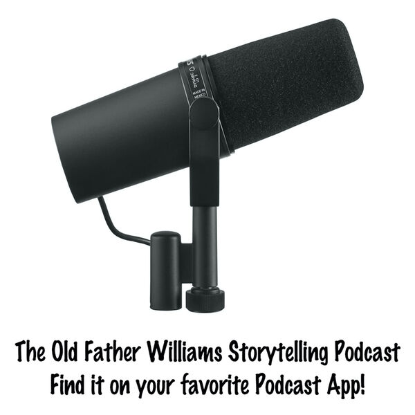 The Old Father Williams Storytelling Podcast Podcast Artwork Image