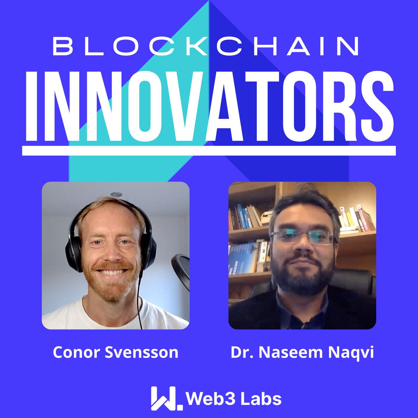 Blockchain Innovators - Conor Svensson and Dr. Naseem Naqvi