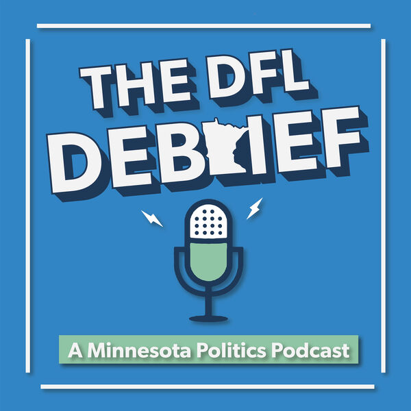 The DFL Debrief: A Minnesota Politics Podcast Podcast Artwork Image