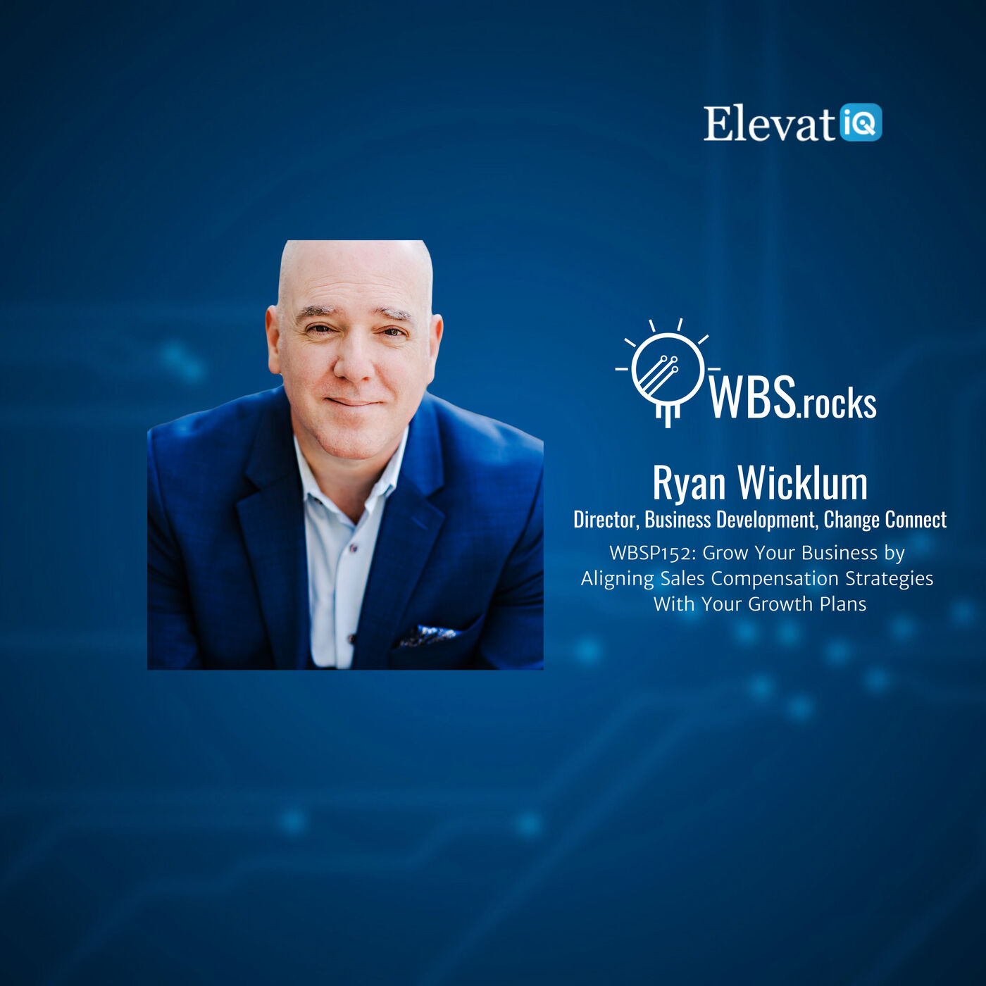 WBSP152: Grow Your Business by Aligning Sales Compensation Strategies With Your Growth Plans w/ Ryan Wicklum