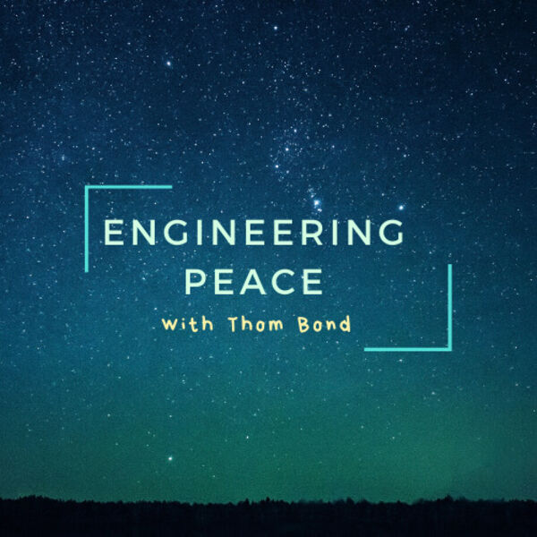 Engineering Peace with Thom Bond Podcast Artwork Image