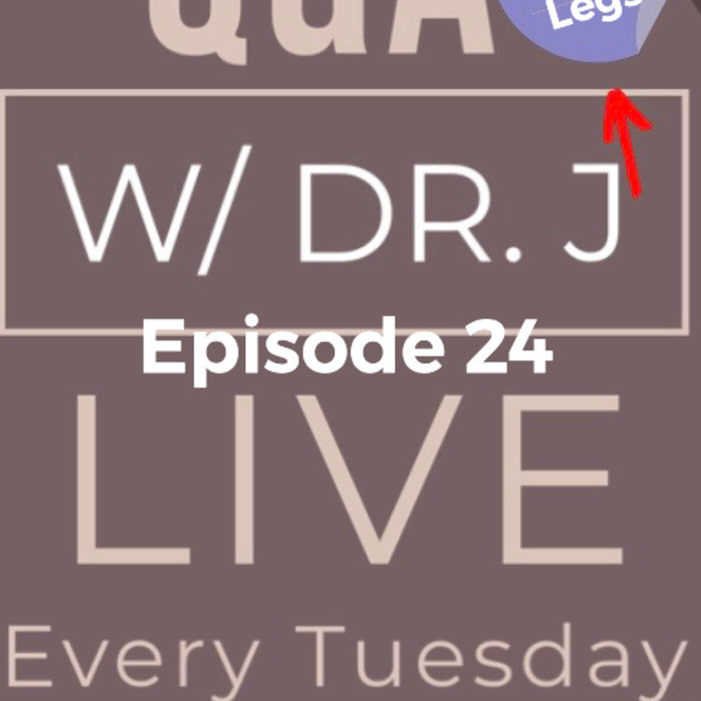 EP 24 Q&A w/ Dr J - All about legs with Dr. Jeneby