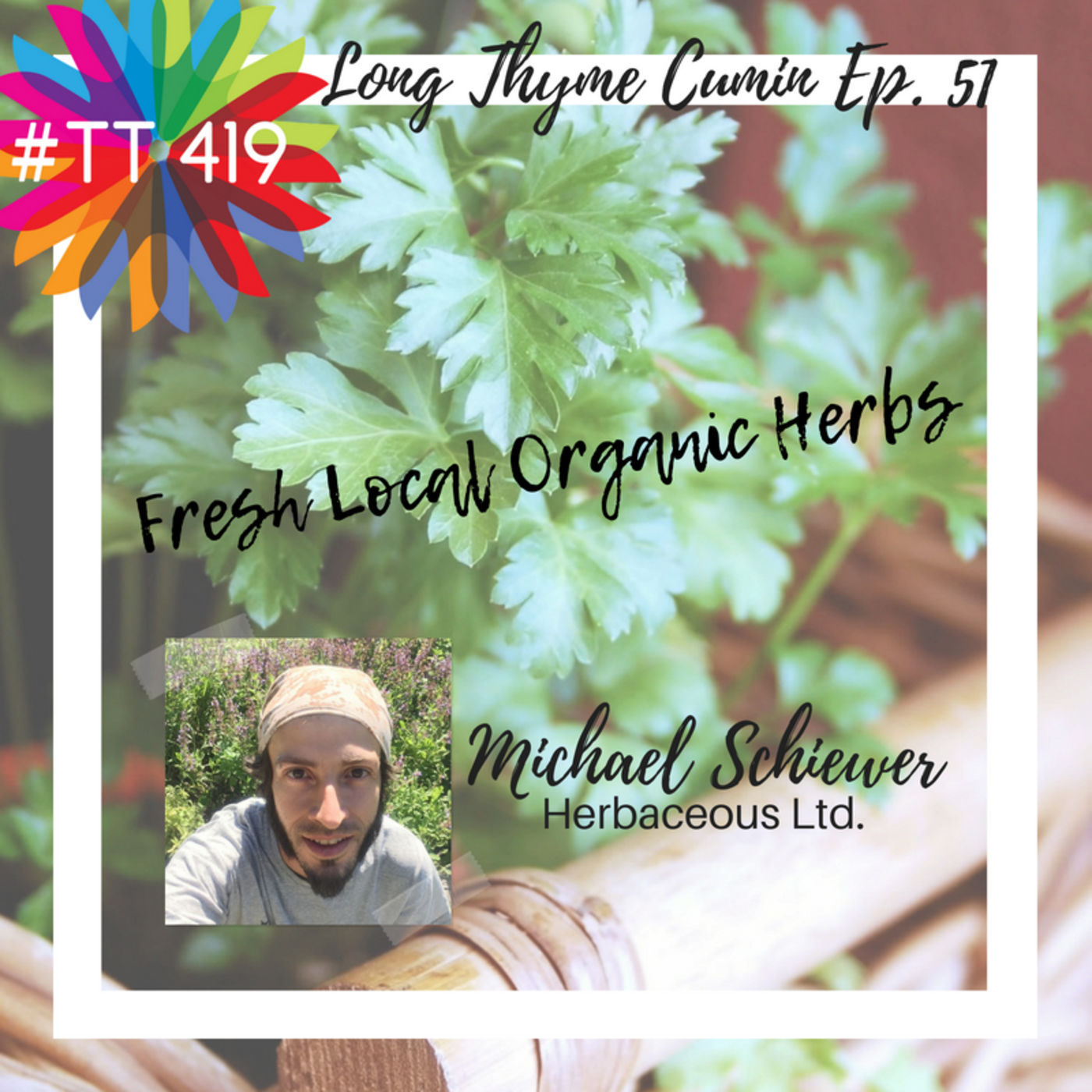 This Postage Stamp Farm was a Long Thyme Cumin, w/ Michael Schiewer, Ep. 51