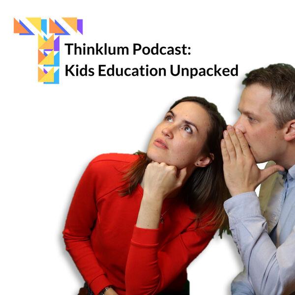 Thinklum Podcast: Kids Education Unpacked Podcast Artwork Image